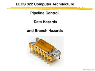 EECS 322 Computer Architecture Pipeline Control,  Data Hazards and Branch Hazards