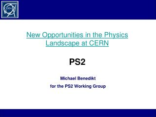 New Opportunities in the Physics Landscape at CERN  PS2