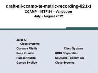 draft-ali-ccamp-te-metric-recording- 02. txt CCAMP –  IETF 84  –  Vancouver July - August 2012
