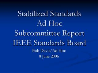 Stabilized Standards  Ad Hoc  Subcommittee Report IEEE Standards Board