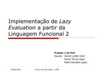 Projeto 1 de PLP Equipe:  Daniel Leitão (dal) Dante Torres (dgt) Pablo Sampaio (pas)