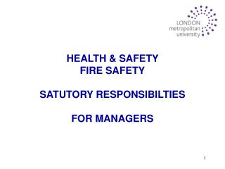 HEALTH & SAFETY  FIRE SAFETY SATUTORY RESPONSIBILTIES FOR MANAGERS