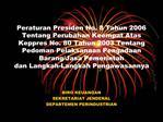 Peraturan Presiden No. 8 Tahun 2006 Tentang Perubahan Keempat Atas Keppres No. 80 Tahun 2003 Tentang Pedoman Pelaksanaan