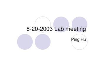 8-20-2003 Lab meeting