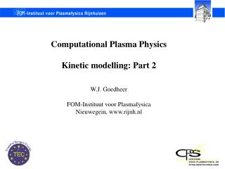 Computational Plasma Physics Kinetic modelling: Part 2 W.J. Goedheer