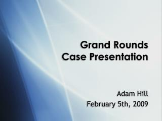 Grand Rounds  Case Presentation