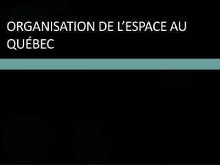 Organisation de l'espace au Québec