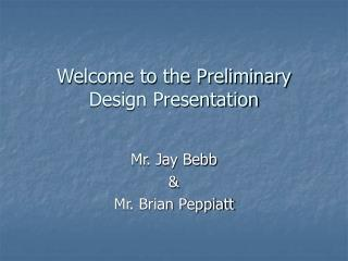 Welcome to the Preliminary Design Presentation