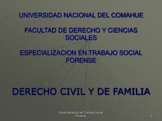 UNIVERSIDAD NACIONAL DEL COMAHUE  FACULTAD DE DERECHO Y CIENCIAS SOCIALES  ESPECIALIZACION EN TRABAJO SOCIAL FORENSE