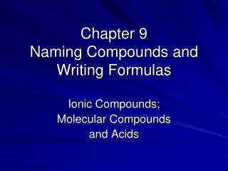 Chapter 9 Naming Compounds and Writing Formulas