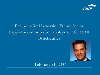 Prospects for Harnessing Private Sector Capabilities to Improve Employment for SSDI Beneficiaries