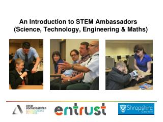 An Introduction to STEM Ambassadors    (Science, Technology, Engineering & Maths)