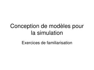 Conception de modèles pour la simulation