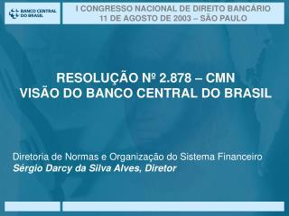 Diretoria de Normas e Organização do Sistema Financeiro  Sérgio Darcy da Silva Alves, Diretor