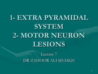 1- EXTRA PYRAMIDAL SYSTEM 2- MOTOR NEURON LESIONS
