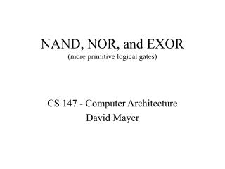 NAND, NOR, and EXOR (more primitive logical gates)