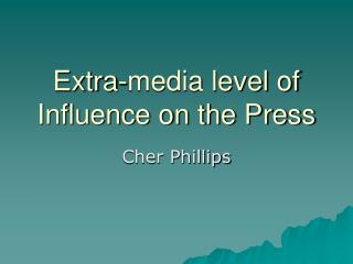 Extra-media level of Influence on the Press