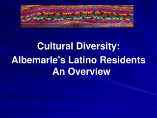 Cultural Diversity: Albemarle's Latino Residents An Overview