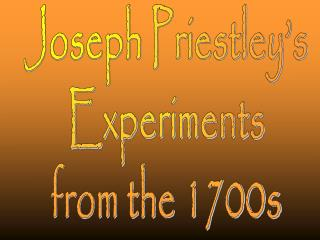 Joseph Priestley's Experiments from the 1700s