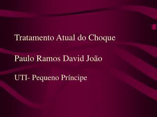 Tratamento Atual do Choque Paulo Ramos David João UTI- Pequeno Príncipe
