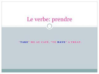 Le verbe: prendre