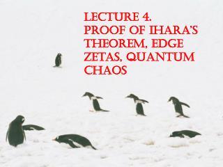 Lecture 4. Proof of Ihara's Theorem, Edge Zetas, Quantum Chaos