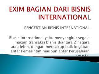 EXIM BAGIAN DARI BISNIS INTERNATIONA L