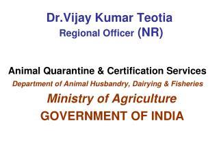 Dr.Vijay Kumar Teotia  Regional Officer  (NR)