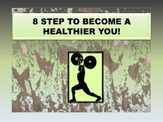 8 STEP TO BECOME  A  HEALTHIER YOU!