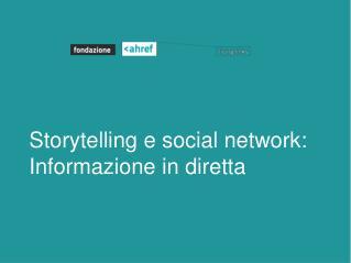 Storytelling e social network: Informazione in diretta