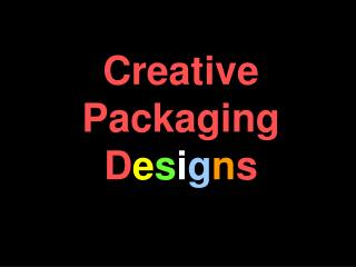 Creative Packaging D e s i g n s