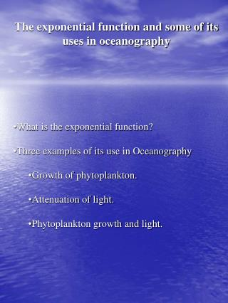 The exponential function and some of its uses in oceanography
