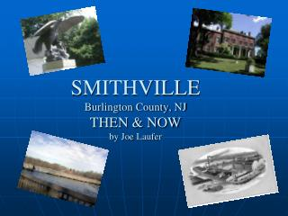 SMITHVILLE Burlington County, NJ THEN & NOW by Joe  Laufer