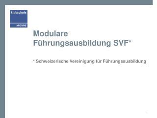 Modulare Führungsausbildung SVF*