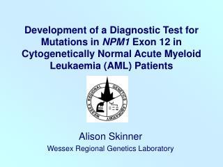 Alison Skinner Wessex Regional Genetics Laboratory