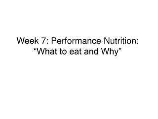 """Week 7: Performance Nutrition: """"What to eat and Why"""""""