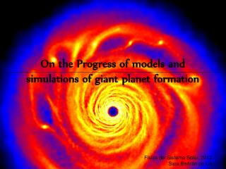 On the Progress of models and simulations of giant planet formation