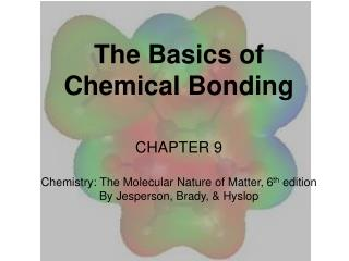 The Basics of  Chemical Bonding CHAPTER  9