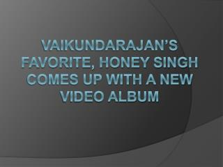 Vaikundarajan's Favorite, Honey Singh Comes Up With A New Vi