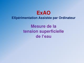 ExAO  EXpérimentation Assistée par Ordinateur Mesure de la  tension superficielle de l'eau