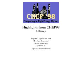 Highlights from CHEP98 J.Harvey