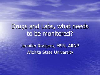 Drugs and Labs, what needs to be monitored?