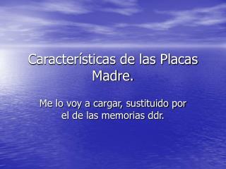 Características de las Placas Madre.