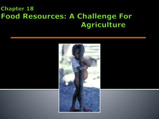 Chapter  18 Food Resources: A Challenge  For 						Agriculture