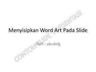 Menyisipkan  Word Art  Pada  Slide