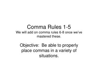 Comma Rules 1-5 We will add on comma rules 6-8 once we've mastered these.