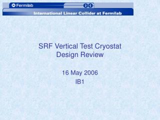 SRF Vertical Test Cryostat Design Review