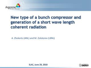 New type of a bunch compressor and generation of a short wave length coherent radiation