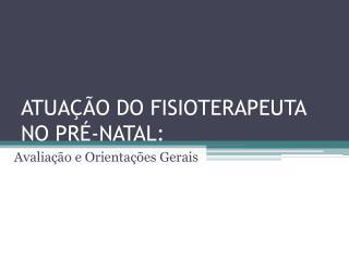 ATUAÇÃO DO FISIOTERAPEUTA NO PRÉ-NATAL: