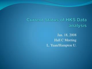 Current Status of HKS Data analysis